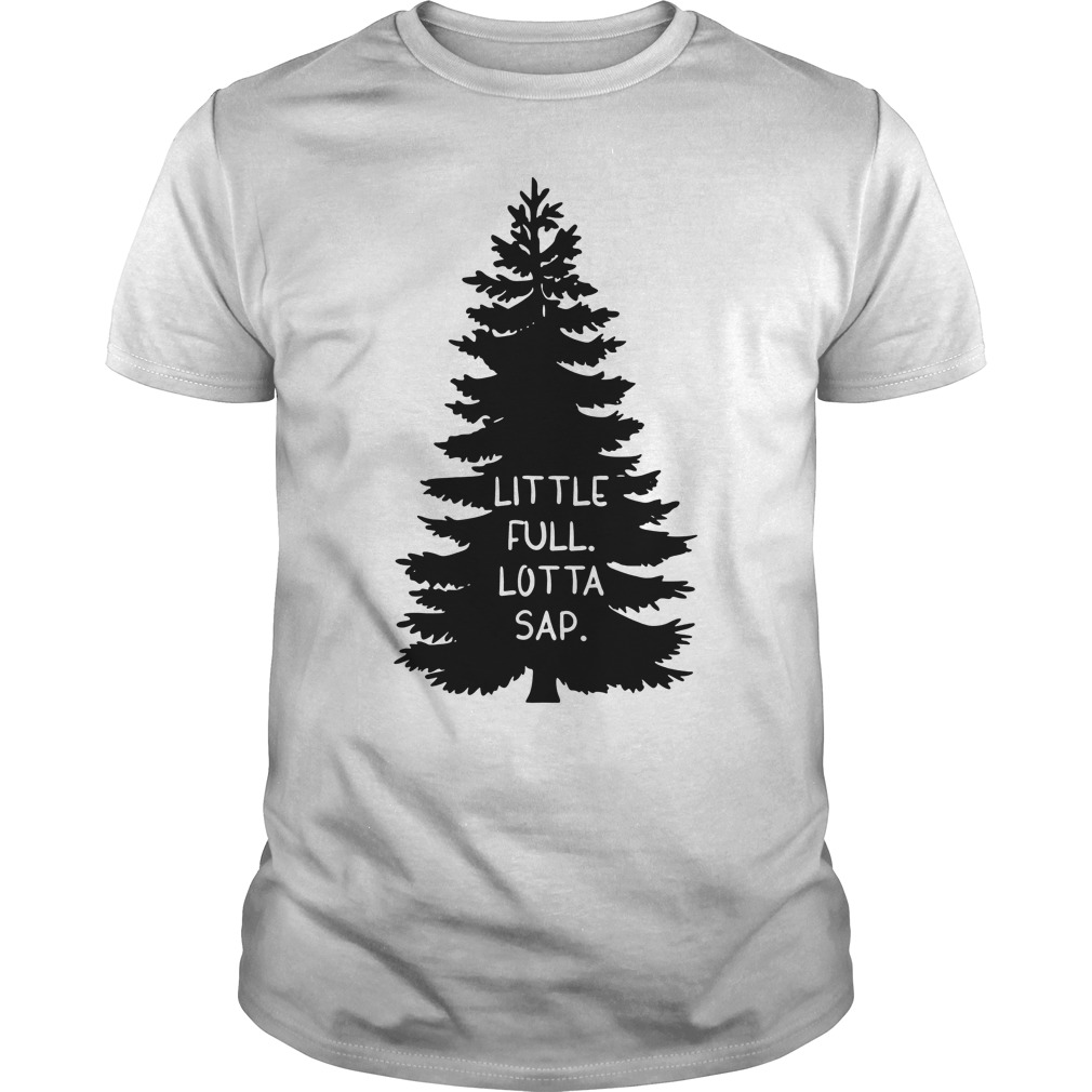 6bc534cf4 Little Full Lotta Sap Funny Xmas Shirt Hoodie Tank-Top Quotes