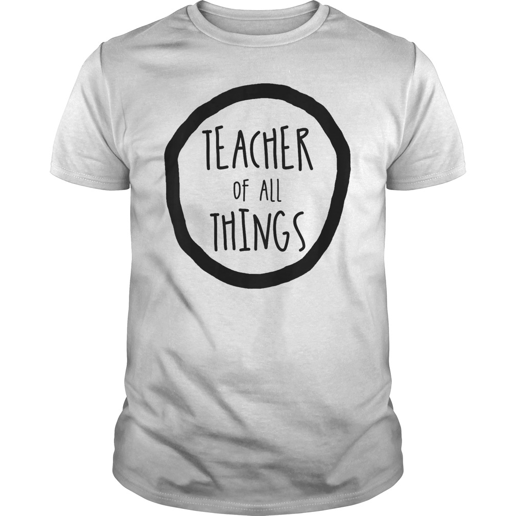 Funny Teacher Of All Things Cool Teacher Appreciation Shirt