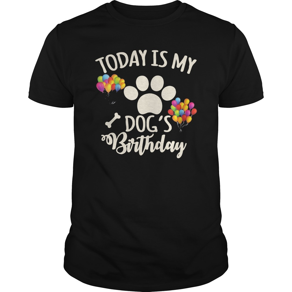 Today Is My Dogs Birthday Shirt Dog Lovers Tshirt