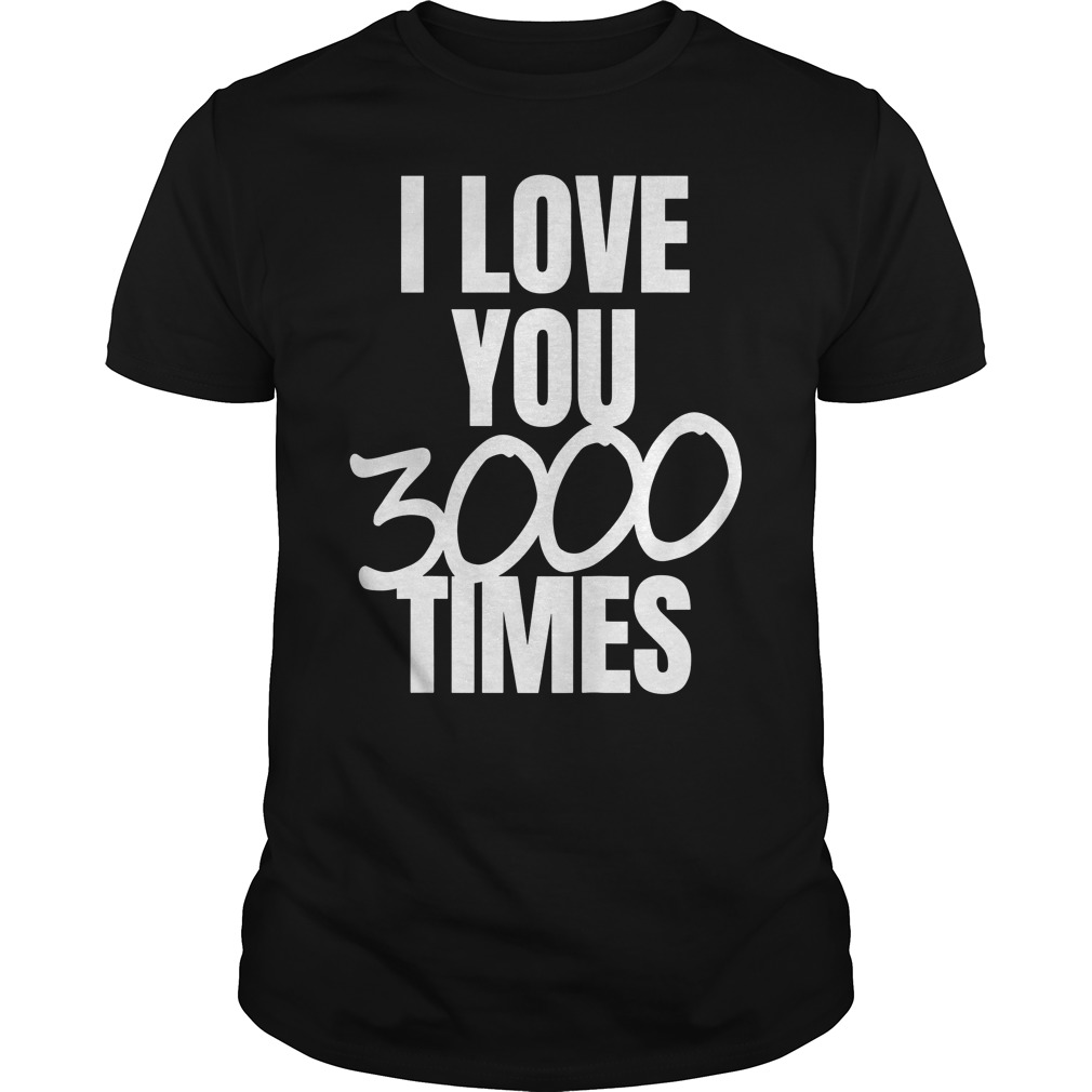 bd093d2cd I Love You 3000 Times Quote T-Shirt Hoodie Tank-Top Quotes