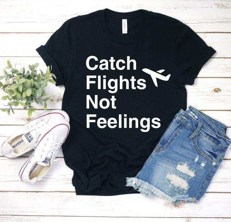 Catch Flights Not Feelings T-Shirt Airplane Mode Shirt ...